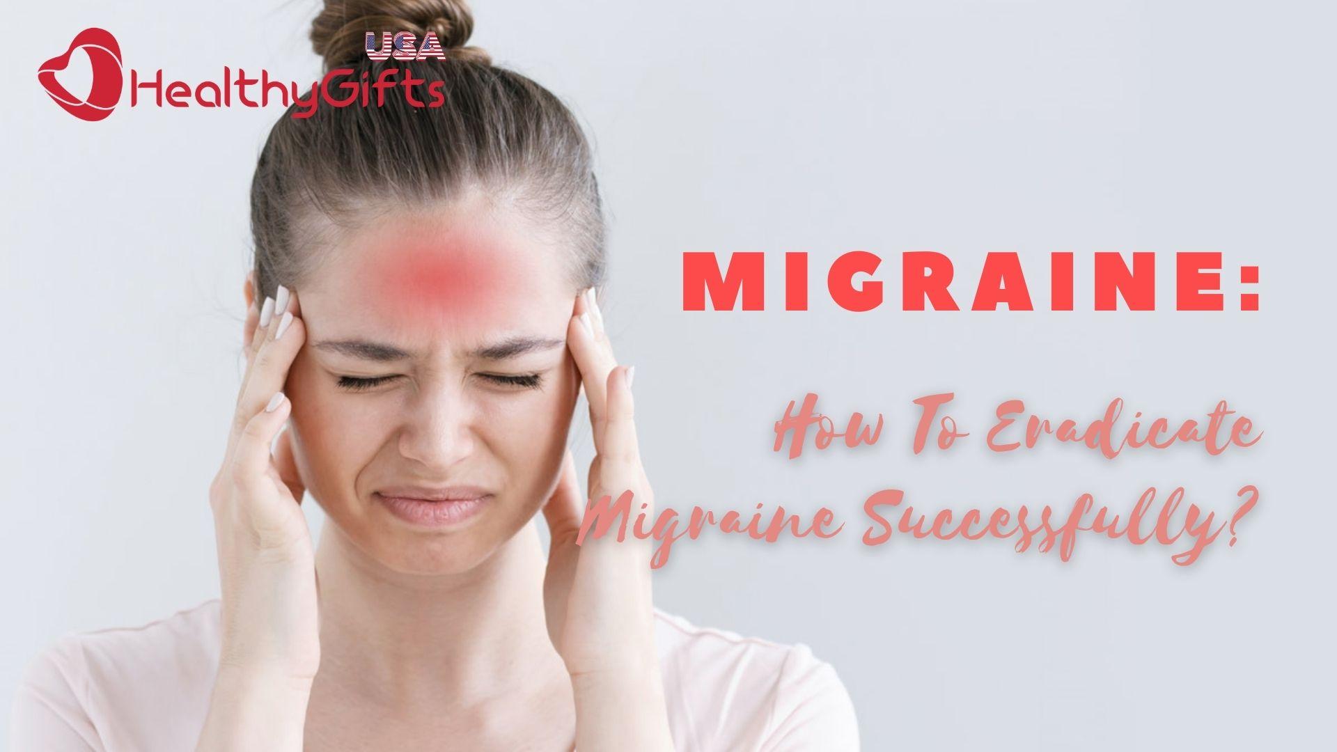MIGRAINE HOW TO ERADICATE MIGRAINE SUCCESSFULLY