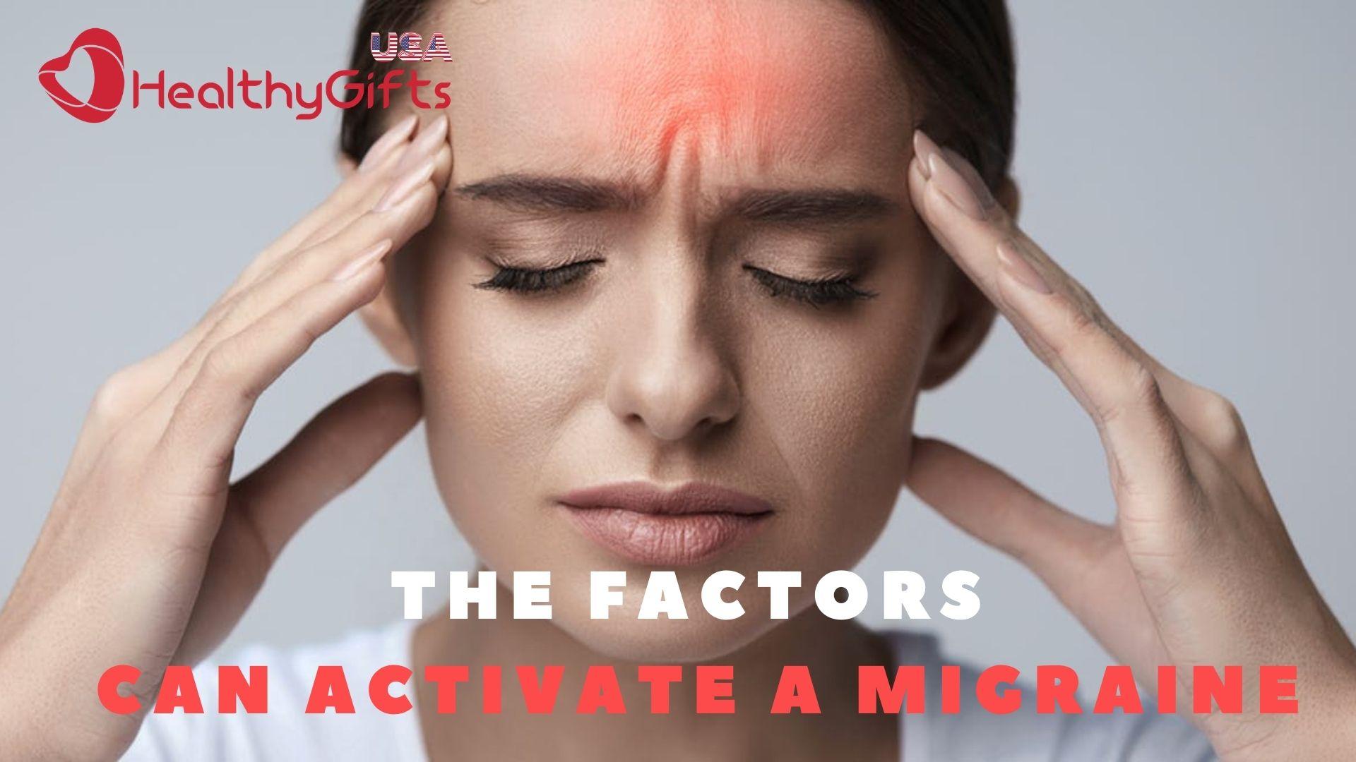 The Factors Can Activate A Migraine.